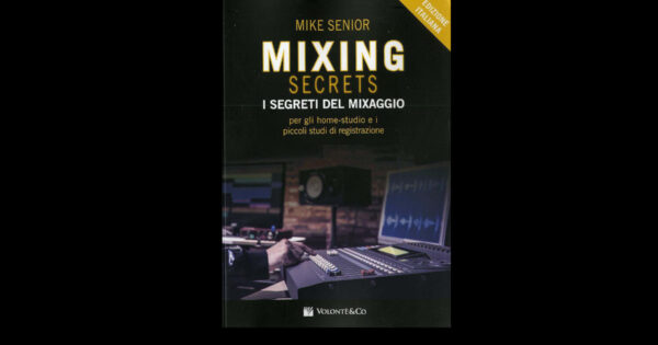 libro mixing secrets recensione luca pilla mixing mixaggio audiofader home studio mike senior